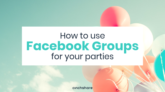 How to use Facebook Groups for your Parties! - CinchShare